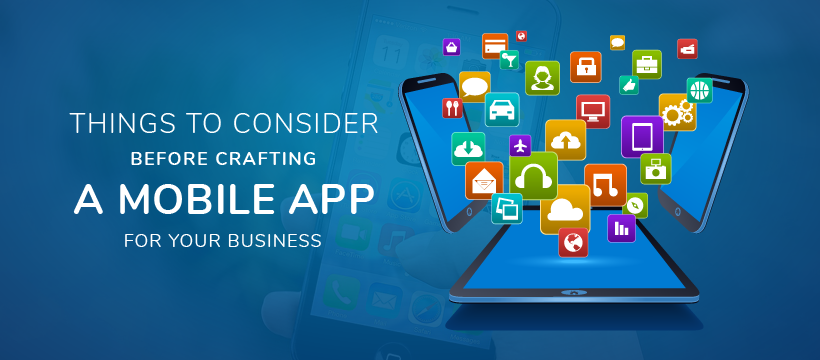 Things To Consider Before Crafting A Mobile App For Your Business
