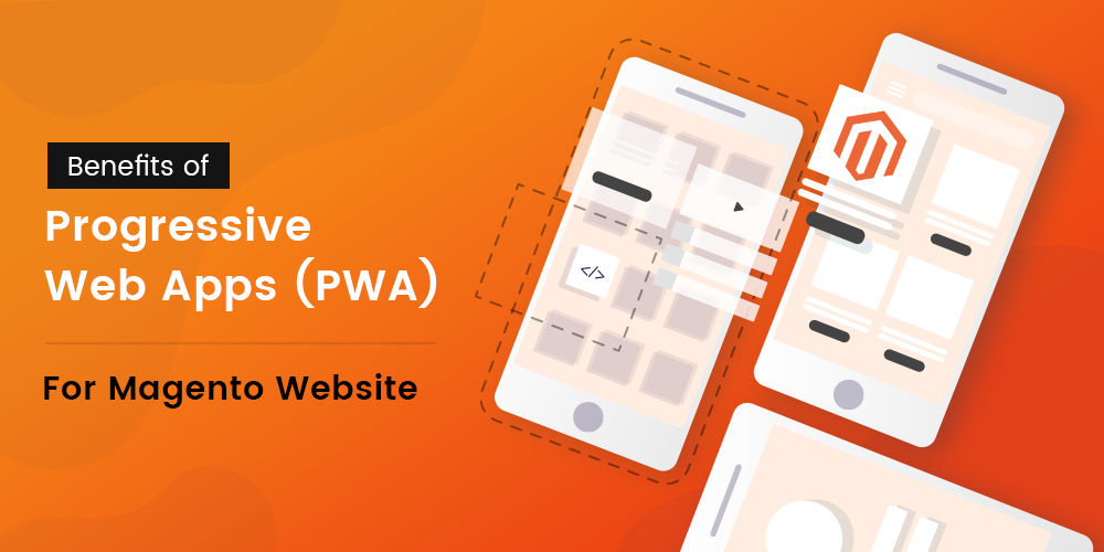 How PWA Technology Benefits Your Magento Website