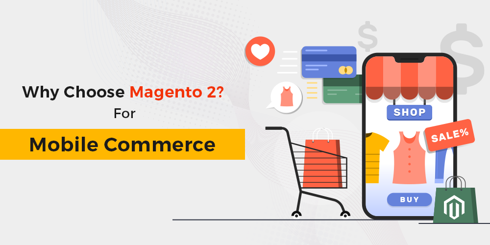 Why Choose Magento 2 For Mobile Commerce