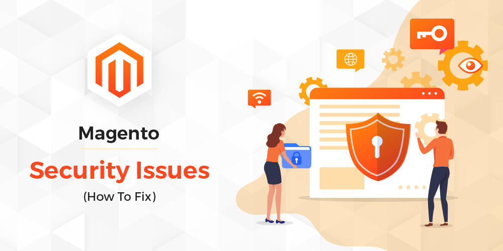 Magento Security Issues and Fixes