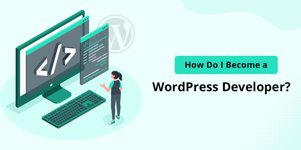 How To Become WordPress Developer (6 Proven Tips)