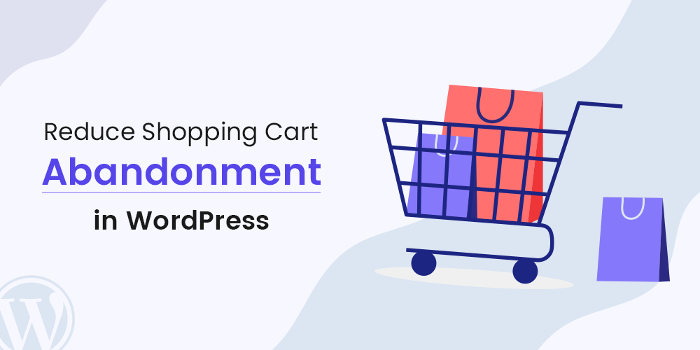 Reduce Shopping Cart Abandonment in WordPress