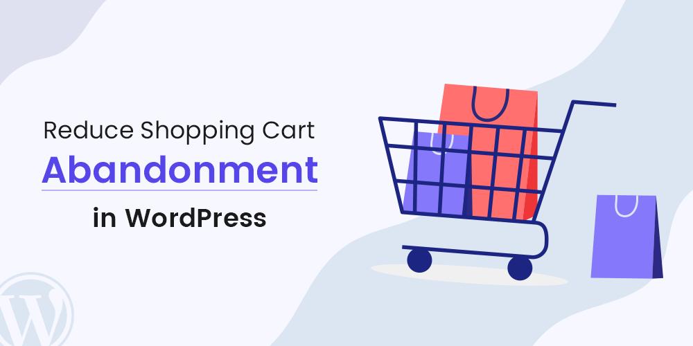 Reduce Shopping Cart Abandonment in WordPress