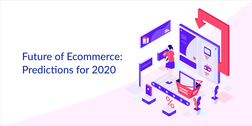 Future of eCommerce: Predictions for 2020