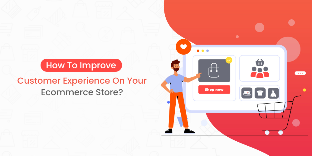Improve Ecommerce Customer Experience