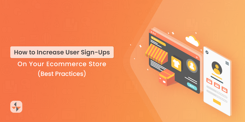 how to increase user sign ups on your ecommerce store